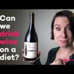 Pouvez-vous boire du vin au régime?  (Glucides vs Calories)